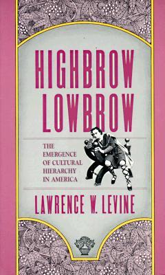 Highbrow/Lowbrow By Levine, Lawrence W.