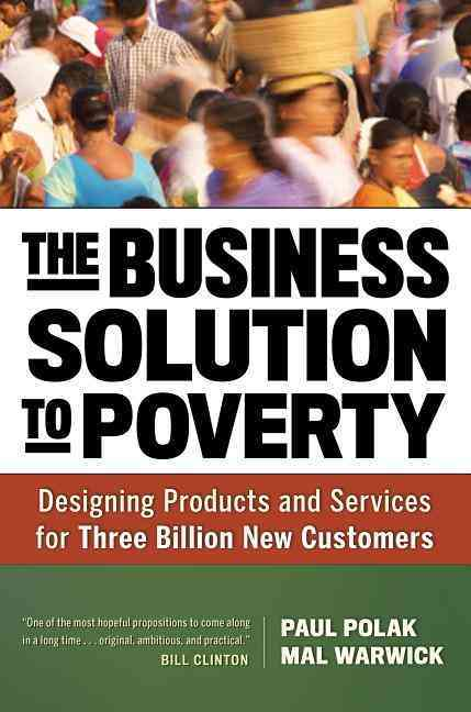 The Business Solution to Poverty By Polak, Paul/ Warwick, Mal